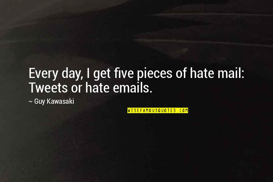 Tweets Quotes By Guy Kawasaki: Every day, I get five pieces of hate