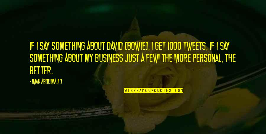 Tweets Quotes By Iman Abdulmajid: If I say something about David [Bowie], I