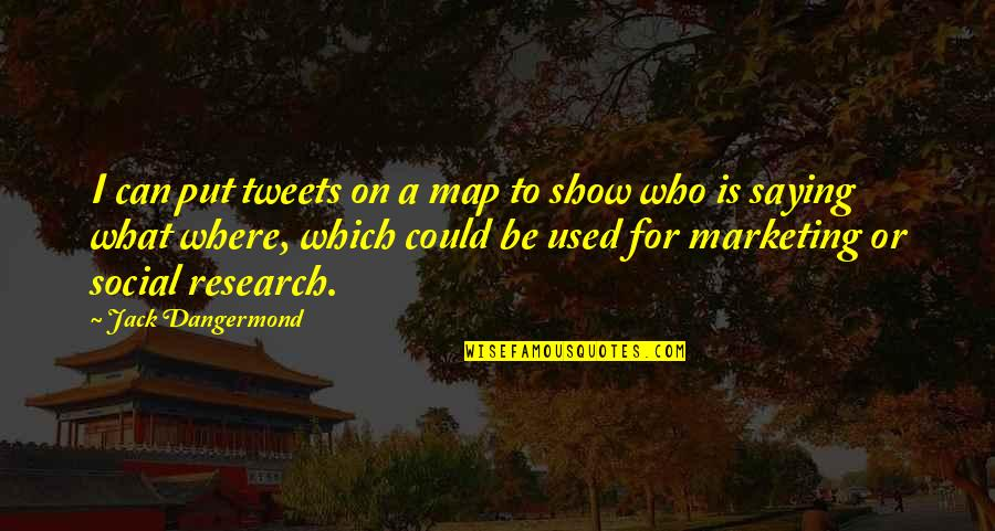 Tweets Quotes By Jack Dangermond: I can put tweets on a map to