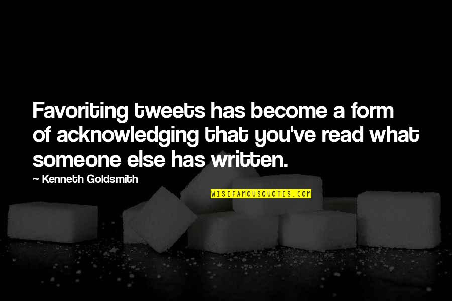 Tweets Quotes By Kenneth Goldsmith: Favoriting tweets has become a form of acknowledging