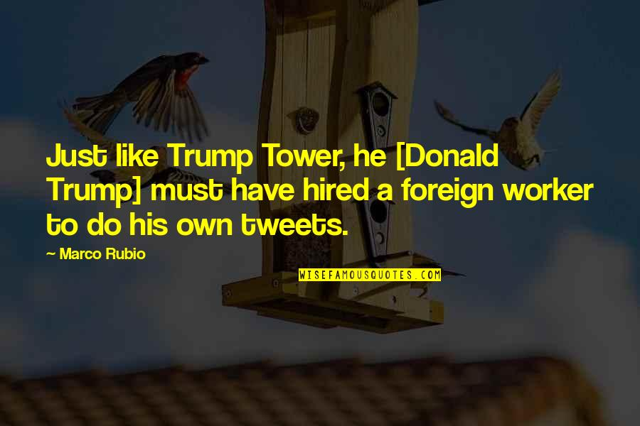 Tweets Quotes By Marco Rubio: Just like Trump Tower, he [Donald Trump] must