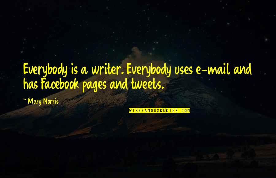 Tweets Quotes By Mary Norris: Everybody is a writer. Everybody uses e-mail and