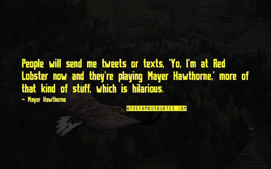 Tweets Quotes By Mayer Hawthorne: People will send me tweets or texts, 'Yo,