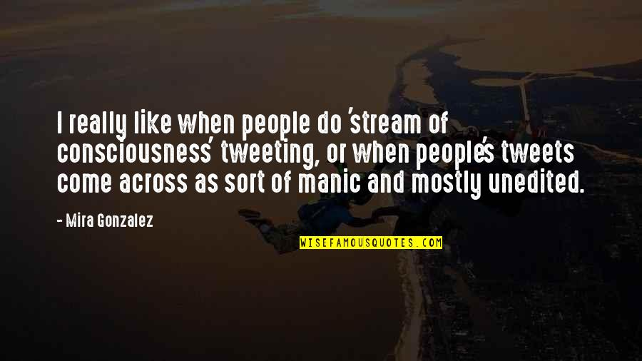 Tweets Quotes By Mira Gonzalez: I really like when people do 'stream of