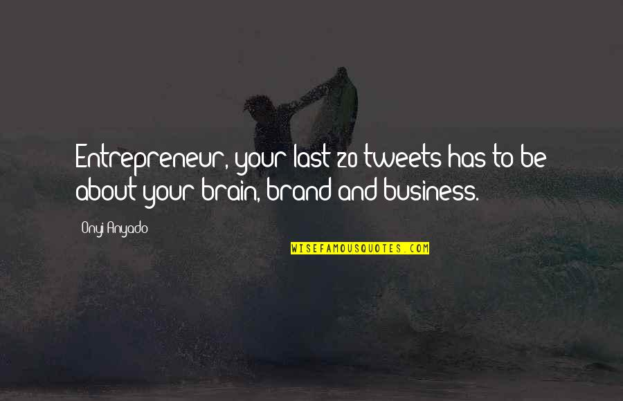 Tweets Quotes By Onyi Anyado: Entrepreneur, your last 20 tweets has to be