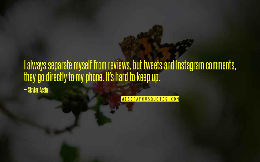 Tweets Quotes By Skylar Astin: I always separate myself from reviews, but tweets