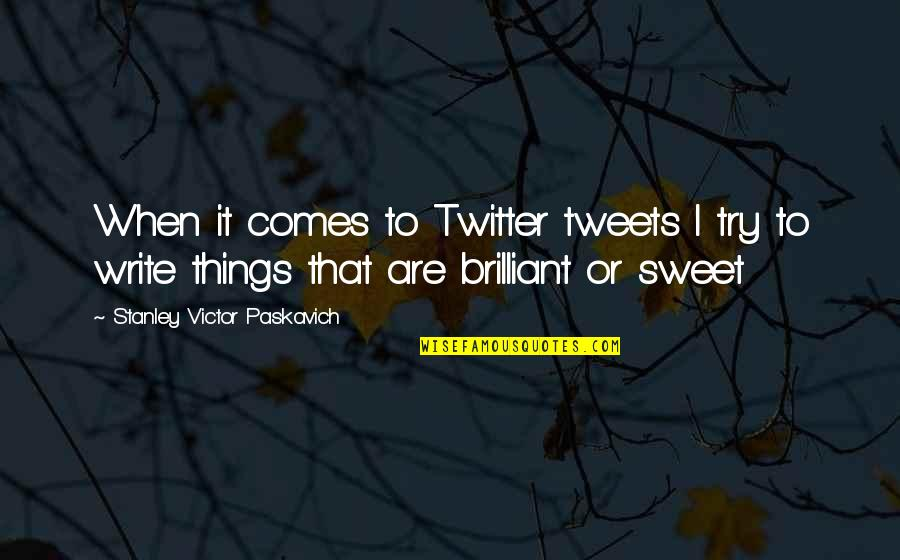 Tweets Quotes By Stanley Victor Paskavich: When it comes to Twitter tweets I try