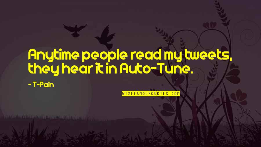 Tweets Quotes By T-Pain: Anytime people read my tweets, they hear it