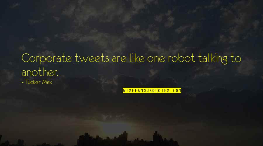 Tweets Quotes By Tucker Max: Corporate tweets are like one robot talking to