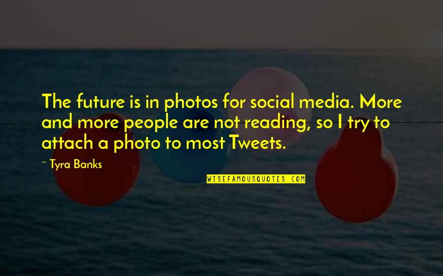 Tweets Quotes By Tyra Banks: The future is in photos for social media.