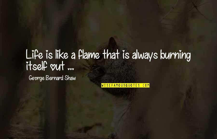 Twelfth Night Lady Olivia Quotes By George Bernard Shaw: Life is like a flame that is always