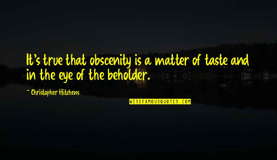 Twelfth Night Olivia Quotes By Christopher Hitchens: It's true that obscenity is a matter of