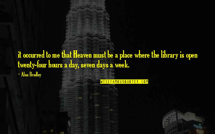 Twenty Four Quotes By Alan Bradley: it occurred to me that Heaven must be