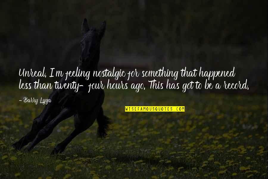 Twenty Four Quotes By Barry Lyga: Unreal. I'm feeling nostalgic for something that happened