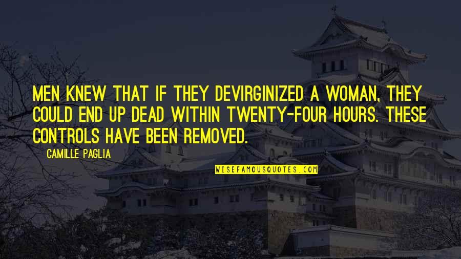 Twenty Four Quotes By Camille Paglia: Men knew that if they devirginized a woman,