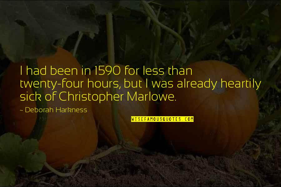 Twenty Four Quotes By Deborah Harkness: I had been in 1590 for less than