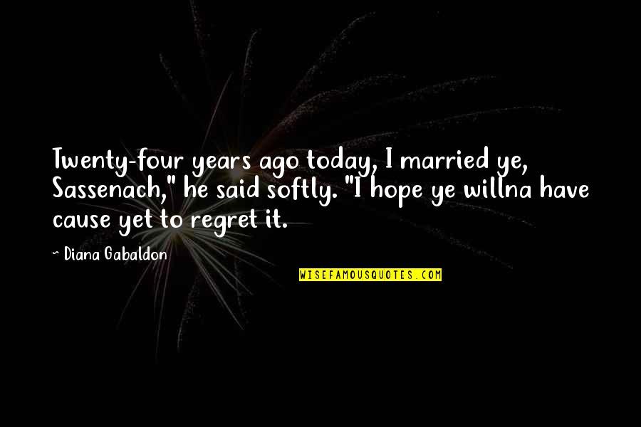 """Twenty Four Quotes By Diana Gabaldon: Twenty-four years ago today, I married ye, Sassenach,"""""""