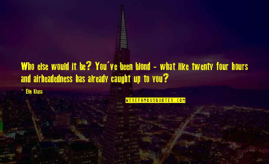 Twenty Four Quotes By Elle Klass: Who else would it be? You've been blond