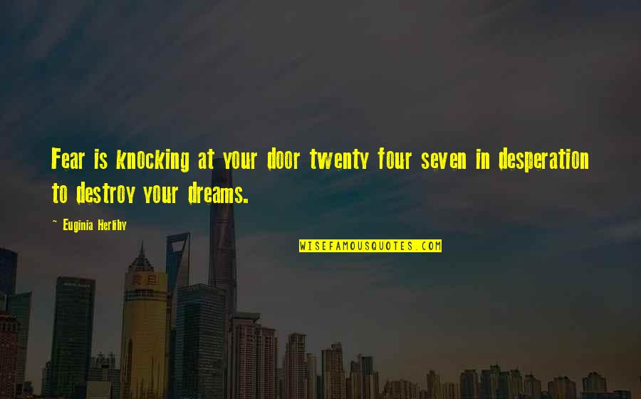 Twenty Four Quotes By Euginia Herlihy: Fear is knocking at your door twenty four