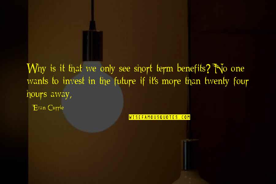Twenty Four Quotes By Evan Currie: Why is it that we only see short-term