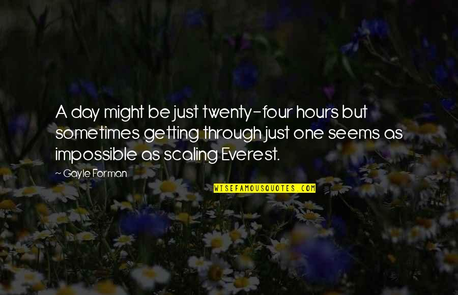 Twenty Four Quotes By Gayle Forman: A day might be just twenty-four hours but