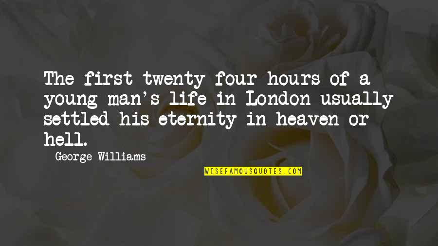 Twenty Four Quotes By George Williams: The first twenty-four hours of a young man's