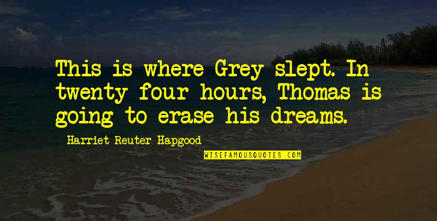 Twenty Four Quotes By Harriet Reuter Hapgood: This is where Grey slept. In twenty-four hours,