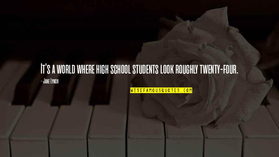 Twenty Four Quotes By Jane Lynch: It's a world where high school students look