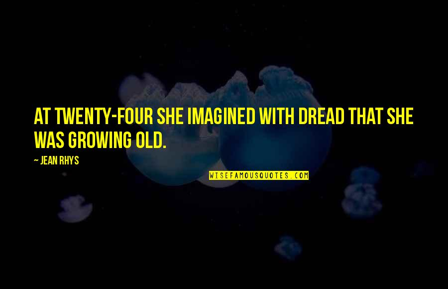 Twenty Four Quotes By Jean Rhys: At twenty-four she imagined with dread that she