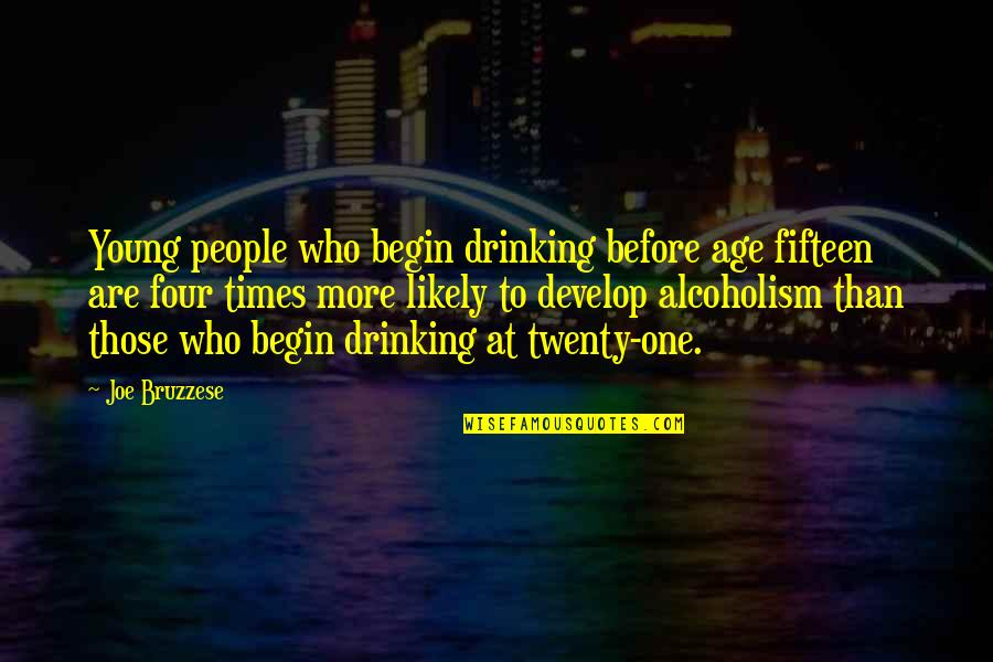 Twenty Four Quotes By Joe Bruzzese: Young people who begin drinking before age fifteen