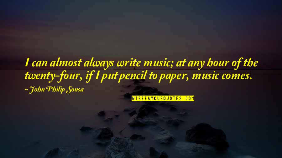 Twenty Four Quotes By John Philip Sousa: I can almost always write music; at any
