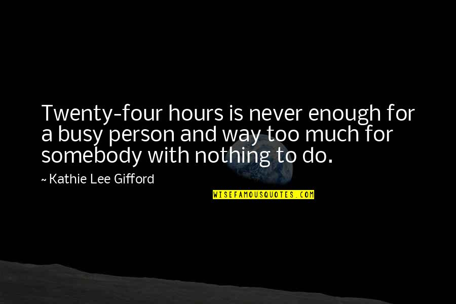 Twenty Four Quotes By Kathie Lee Gifford: Twenty-four hours is never enough for a busy