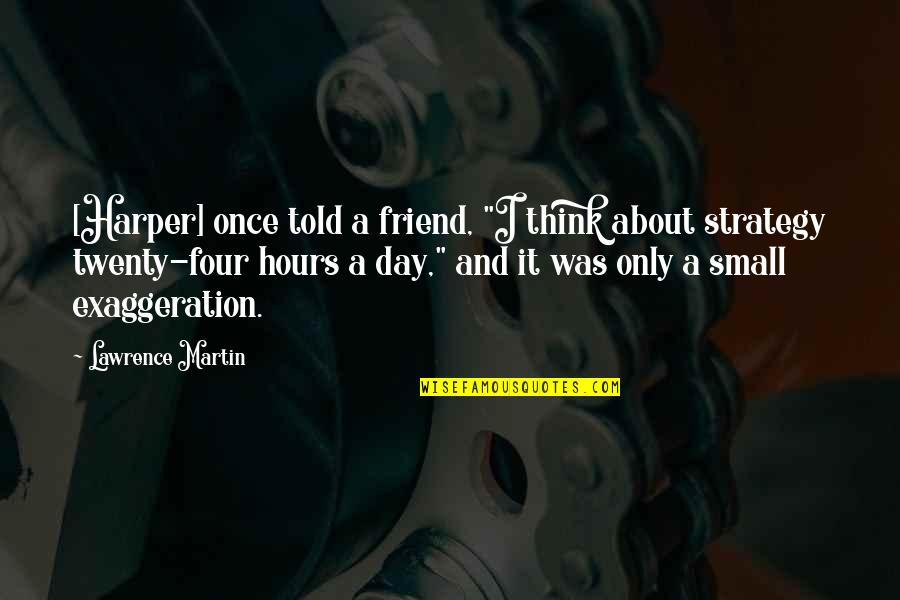 """Twenty Four Quotes By Lawrence Martin: [Harper] once told a friend, """"I think about"""