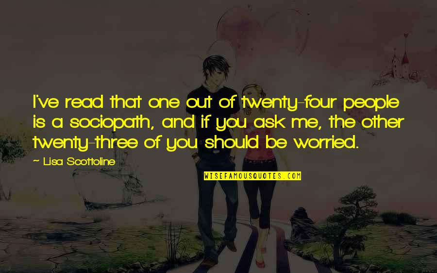 Twenty Four Quotes By Lisa Scottoline: I've read that one out of twenty-four people
