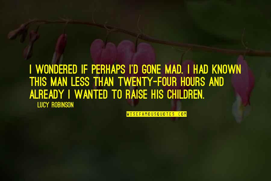 Twenty Four Quotes By Lucy Robinson: I wondered if perhaps I'd gone mad. I