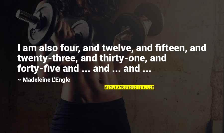 Twenty Four Quotes By Madeleine L'Engle: I am also four, and twelve, and fifteen,