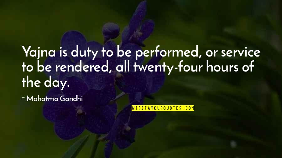 Twenty Four Quotes By Mahatma Gandhi: Yajna is duty to be performed, or service