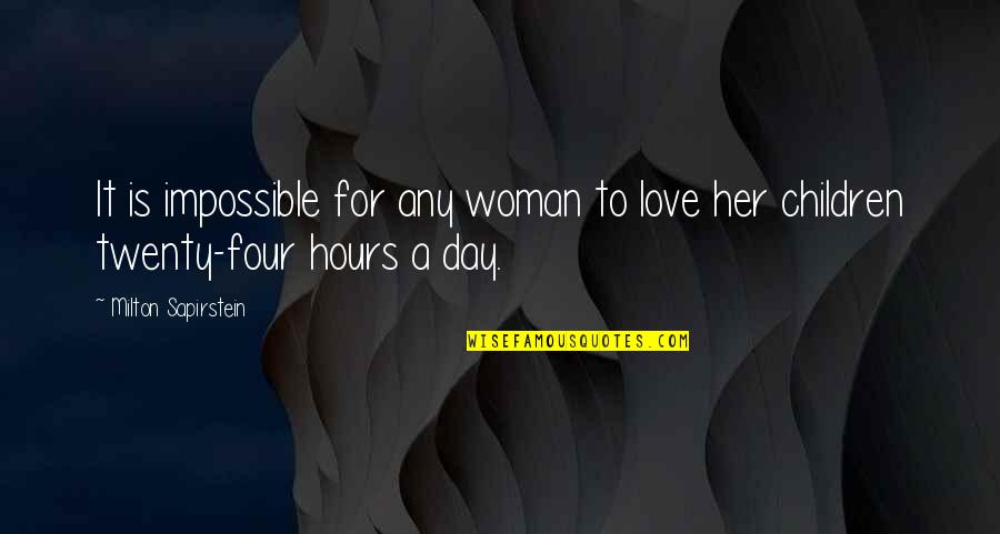 Twenty Four Quotes By Milton Sapirstein: It is impossible for any woman to love