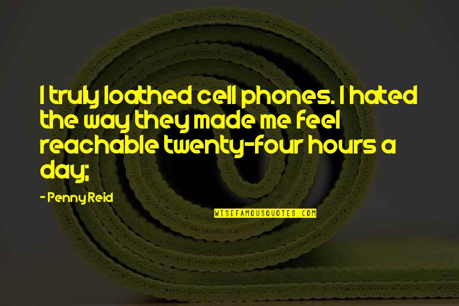 Twenty Four Quotes By Penny Reid: I truly loathed cell phones. I hated the
