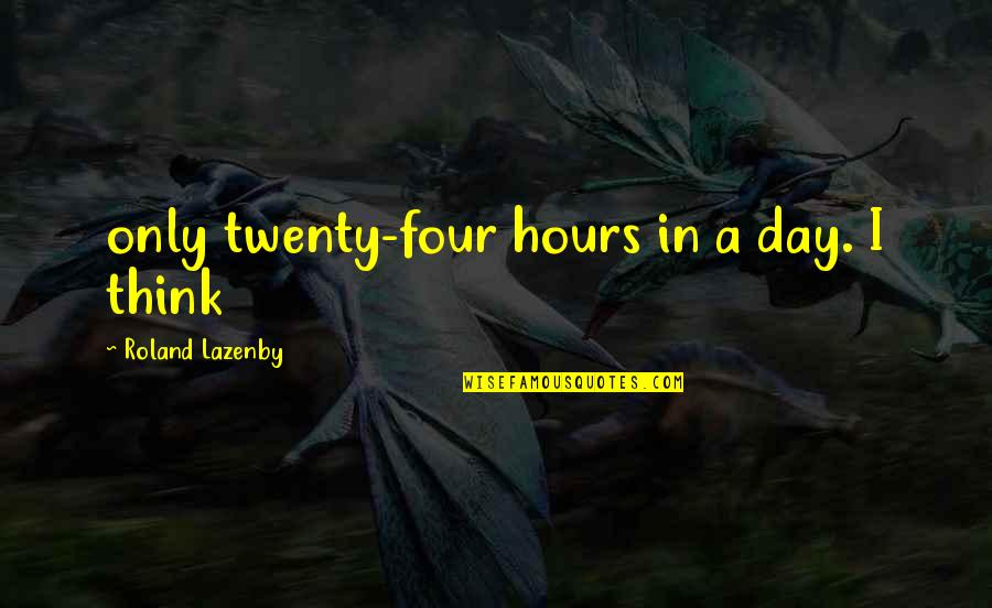 Twenty Four Quotes By Roland Lazenby: only twenty-four hours in a day. I think
