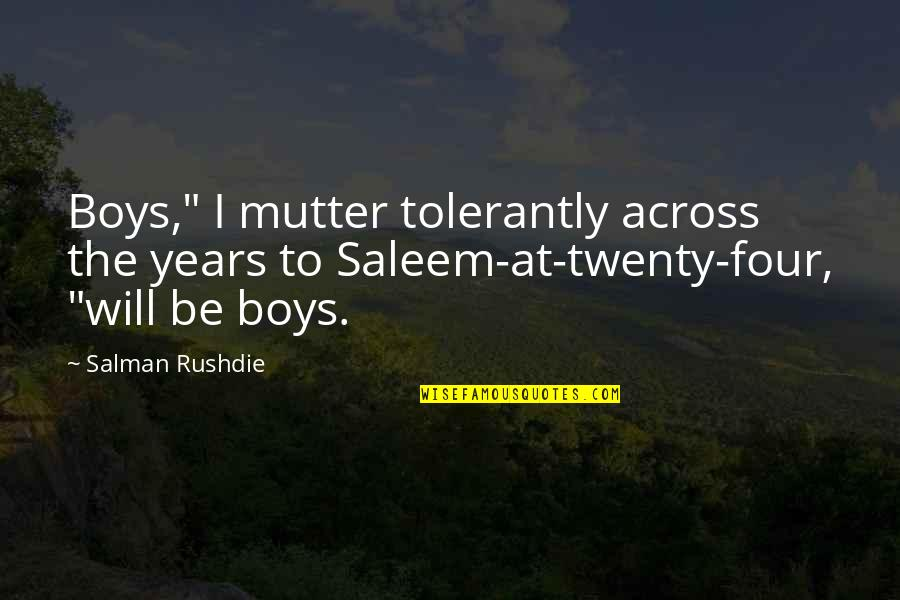 """Twenty Four Quotes By Salman Rushdie: Boys,"""" I mutter tolerantly across the years to"""