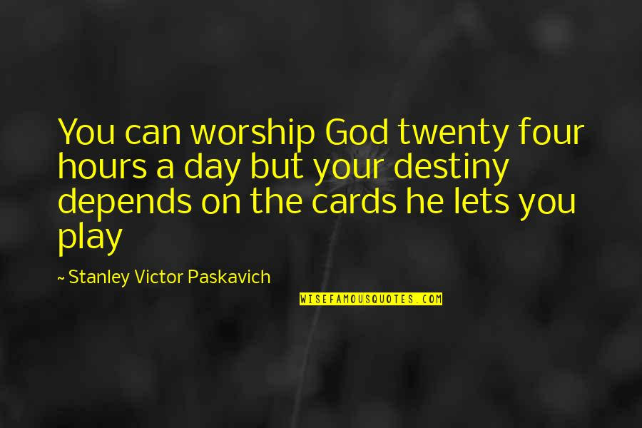 Twenty Four Quotes By Stanley Victor Paskavich: You can worship God twenty four hours a