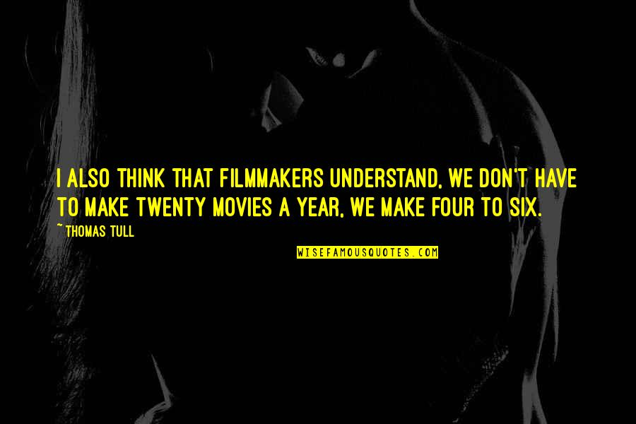 Twenty Four Quotes By Thomas Tull: I also think that filmmakers understand, we don't