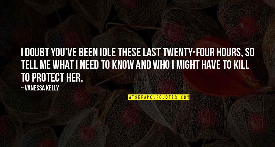 Twenty Four Quotes By Vanessa Kelly: I doubt you've been idle these last twenty-four