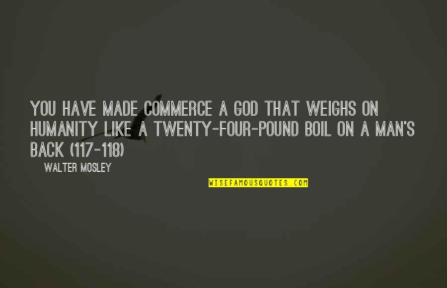 Twenty Four Quotes By Walter Mosley: You have made Commerce a god that weighs