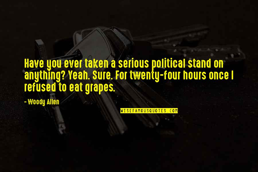 Twenty Four Quotes By Woody Allen: Have you ever taken a serious political stand