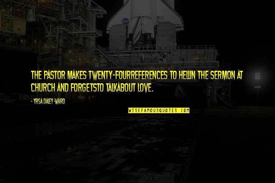 Twenty Four Quotes By Yrsa Daley-Ward: The pastor makes twenty-fourreferences to hellin the sermon