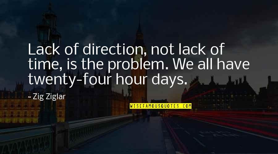 Twenty Four Quotes By Zig Ziglar: Lack of direction, not lack of time, is
