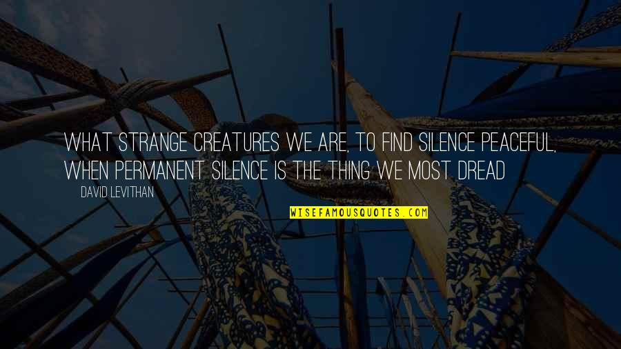 Twerkers Quotes By David Levithan: What strange creatures we are, to find silence