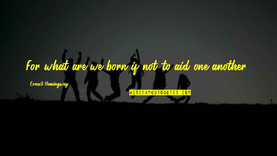 Twerkers Quotes By Ernest Hemingway,: For what are we born if not to
